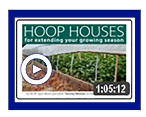 Hoop Houses For Extending Your Growing Season Video